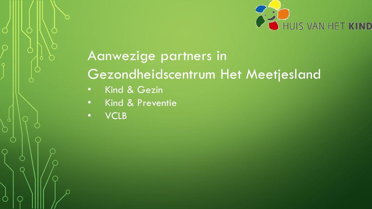 Aanwezige partners in Gezondheidscentrum Het Meetjesland Kind & Gezin Kind & Preventie VCLB