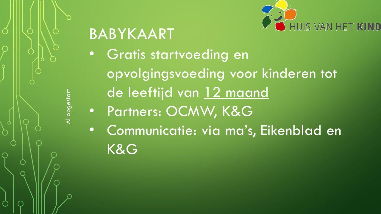 BABYKAART Gratis startvoeding en opvolgingsvoeding voor kinderen tot de leeftijd van 12 maand Partners: OCMW, K&G Communicatie: via ma's, Eikenblad en