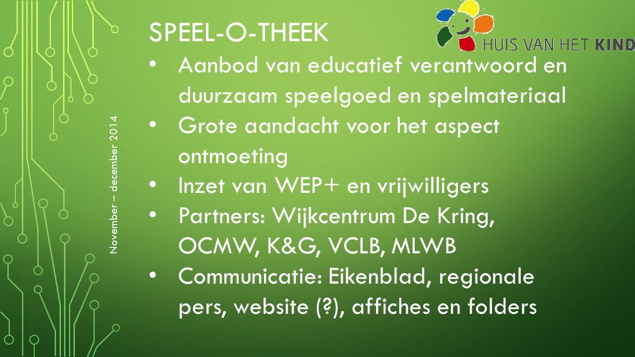 SPEEL-O-THEEK Aanbod van educatief verantwoord en duurzaam speelgoed en spelmateriaal Grote aandacht voor het aspect ontmoeting Inzet van WEP+ en vrij