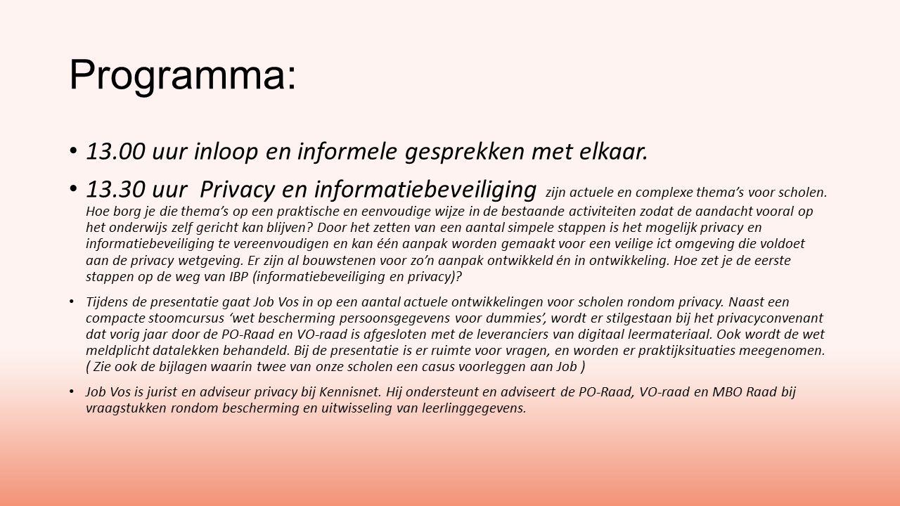 Programma: 13.00 uur inloop en informele gesprekken met elkaar. 13.30 uur Privacy en informatiebeveiliging zijn actuele en complexe thema's voor schol