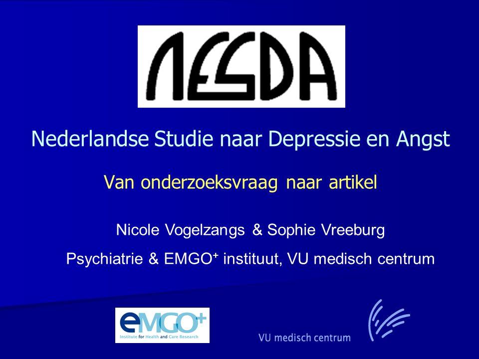 Nederlandse Studie naar Depressie en Angst Van onderzoeksvraag naar artikel Nicole Vogelzangs & Sophie Vreeburg Psychiatrie & EMGO + instituut, VU medisch centrum
