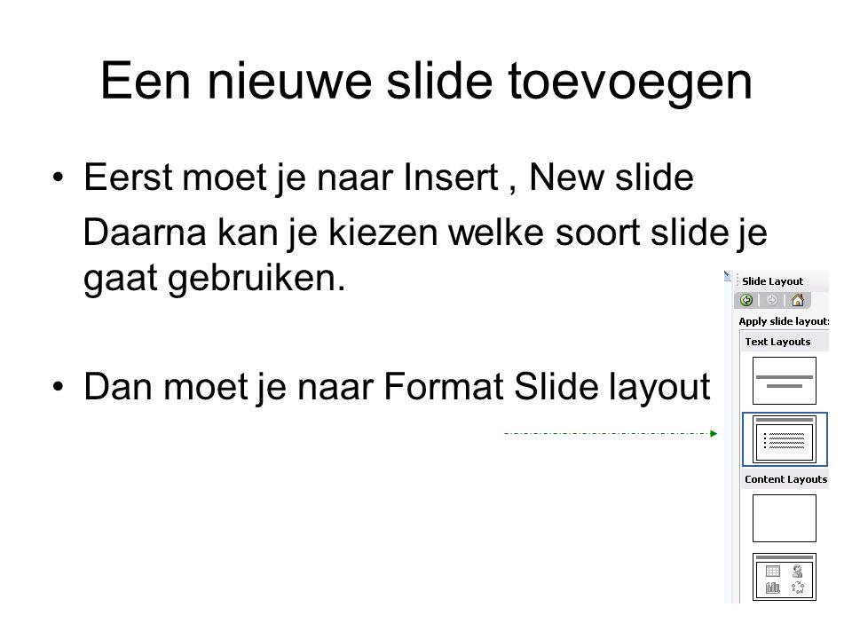 Een nieuwe slide toevoegen Eerst moet je naar Insert, New slide Daarna kan je kiezen welke soort slide je gaat gebruiken.
