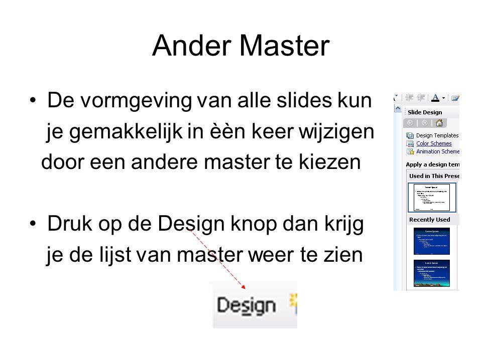 Ander Master De vormgeving van alle slides kun je gemakkelijk in èèn keer wijzigen door een andere master te kiezen Druk op de Design knop dan krijg je de lijst van master weer te zien