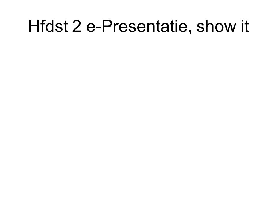 Hfdst 2 e-Presentatie, show it