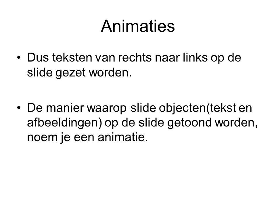 Animaties Dus teksten van rechts naar links op de slide gezet worden.