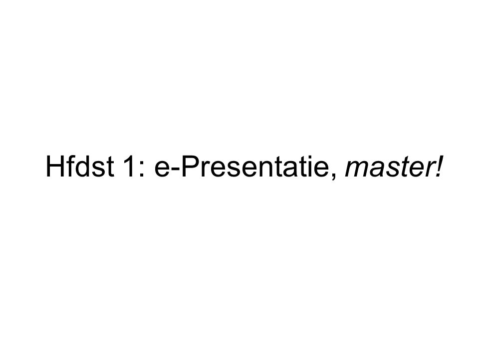 Hfdst 1: e-Presentatie, master!