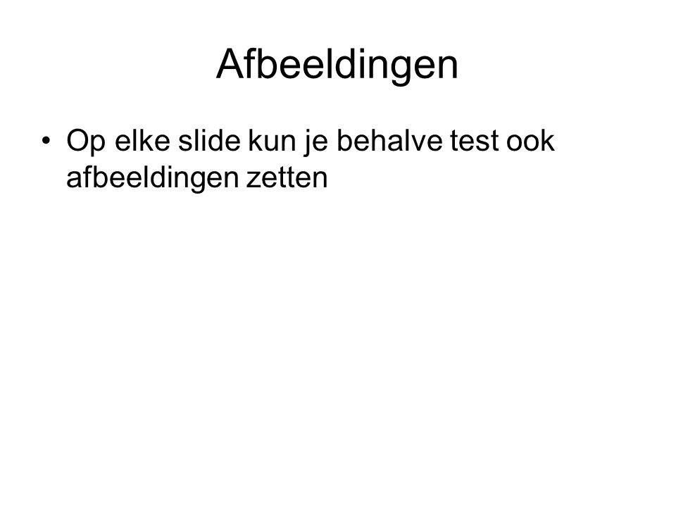 Afbeeldingen Op elke slide kun je behalve test ook afbeeldingen zetten