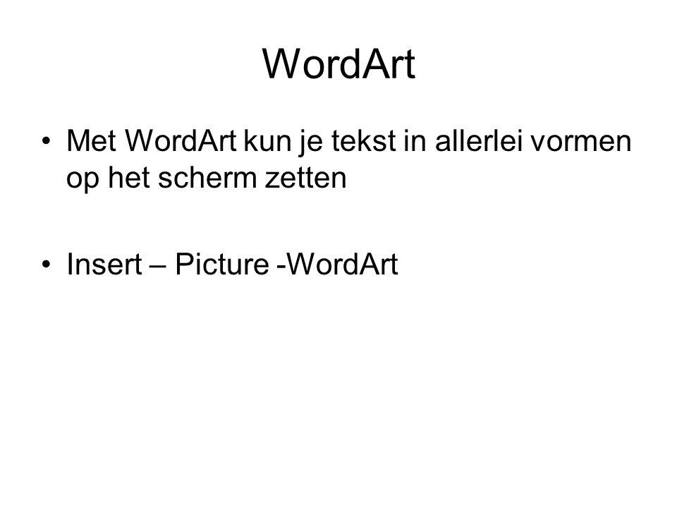 WordArt Met WordArt kun je tekst in allerlei vormen op het scherm zetten Insert – Picture -WordArt