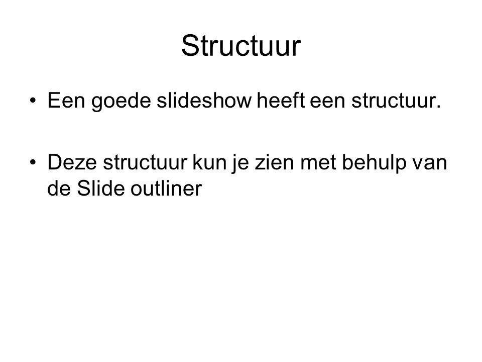 Structuur Een goede slideshow heeft een structuur.