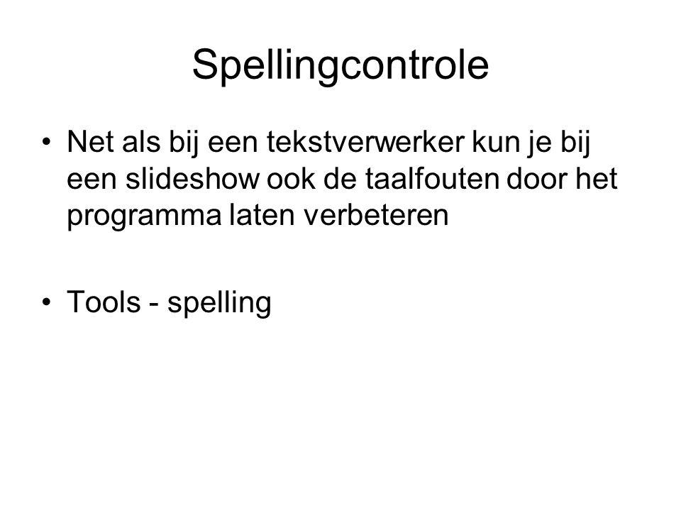 Spellingcontrole Net als bij een tekstverwerker kun je bij een slideshow ook de taalfouten door het programma laten verbeteren Tools - spelling
