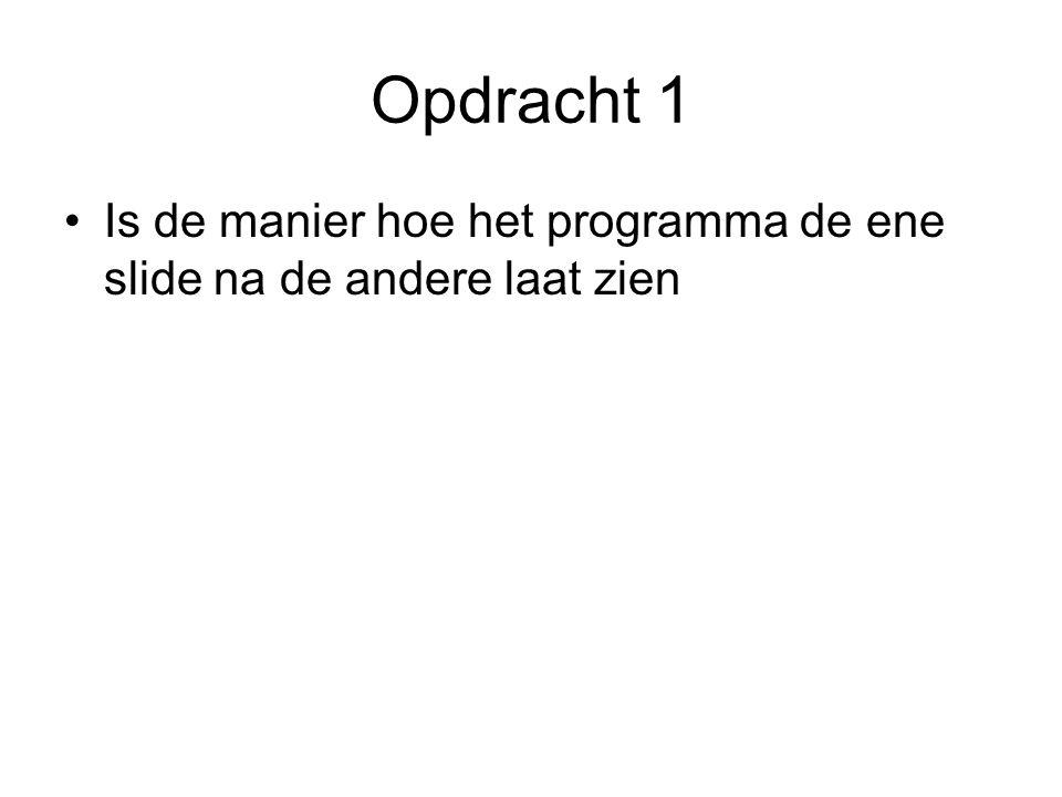 Opdracht 1 Is de manier hoe het programma de ene slide na de andere laat zien