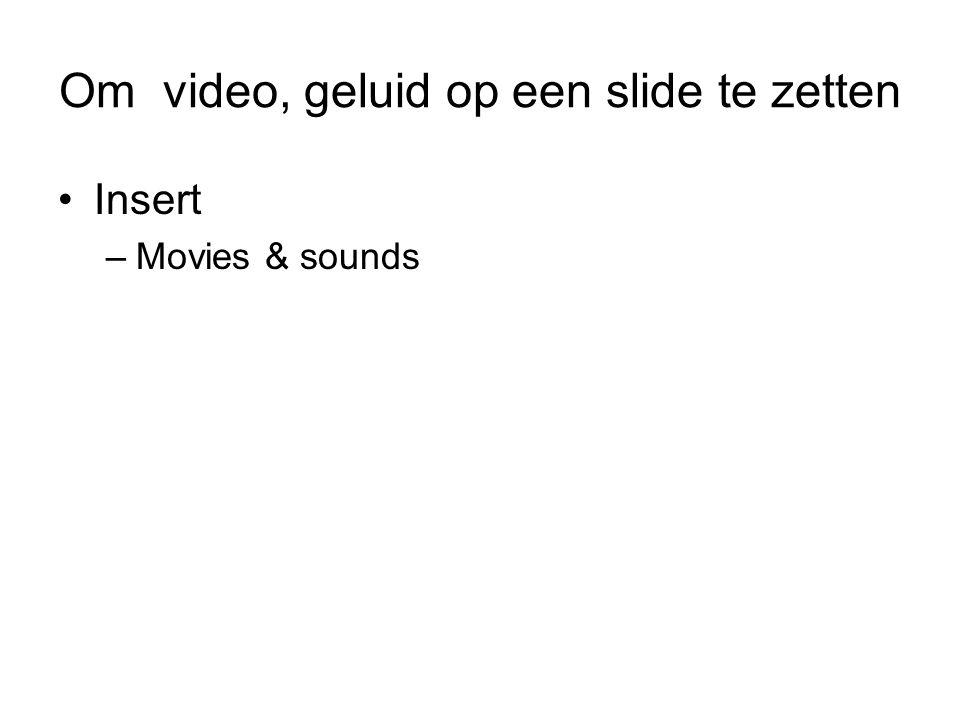 Om video, geluid op een slide te zetten Insert –Movies & sounds