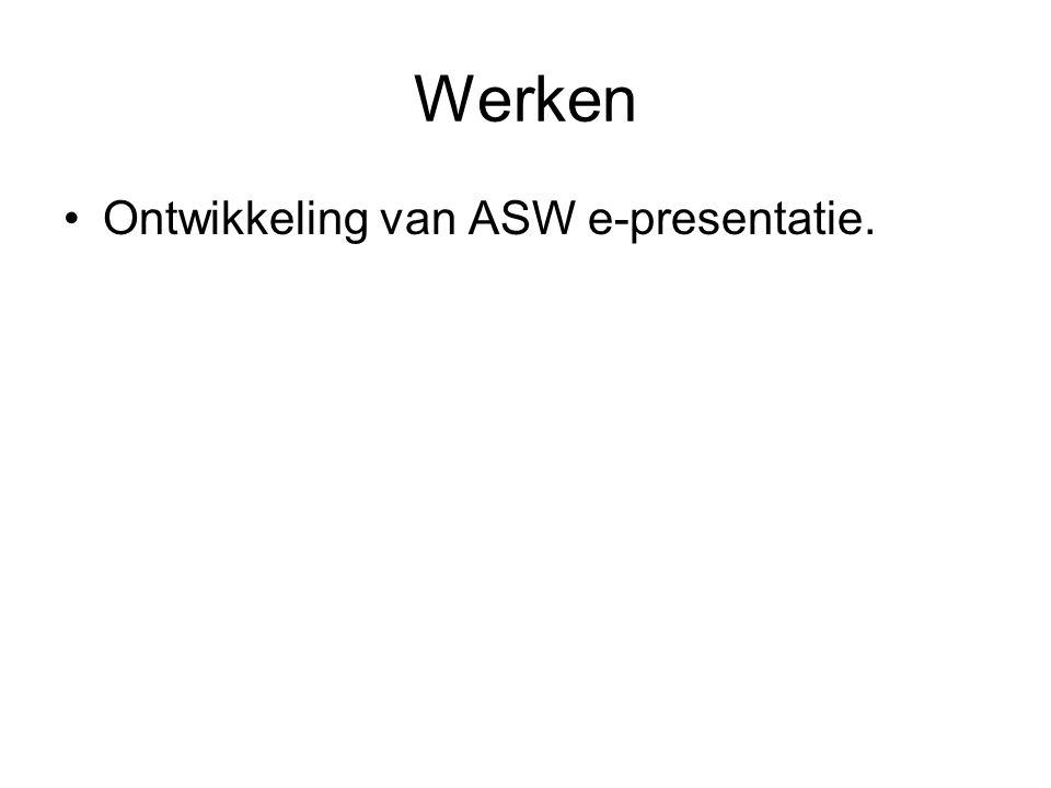 Werken Ontwikkeling van ASW e-presentatie.
