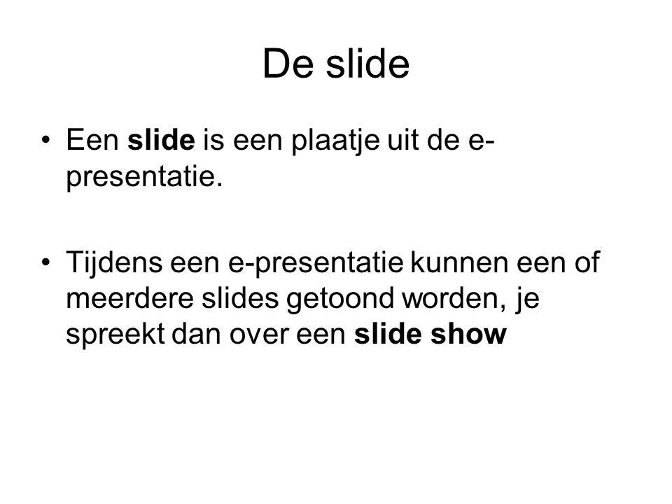 De slide Een slide is een plaatje uit de e- presentatie.