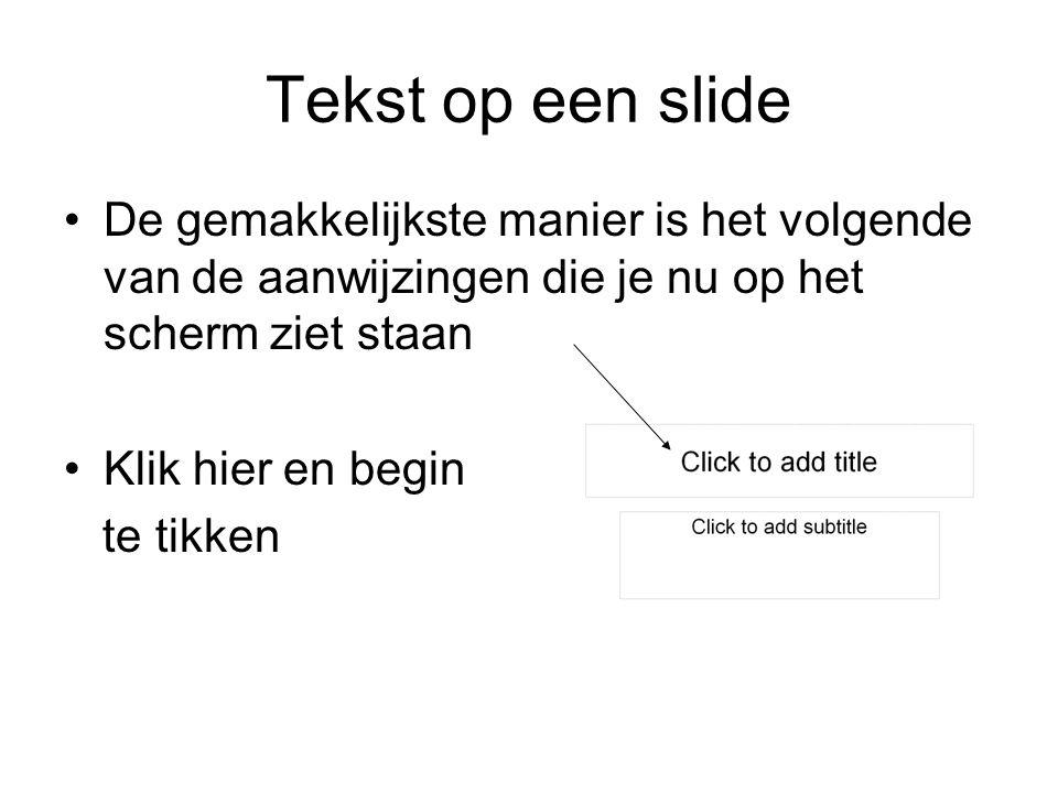 Tekst op een slide De gemakkelijkste manier is het volgende van de aanwijzingen die je nu op het scherm ziet staan Klik hier en begin te tikken