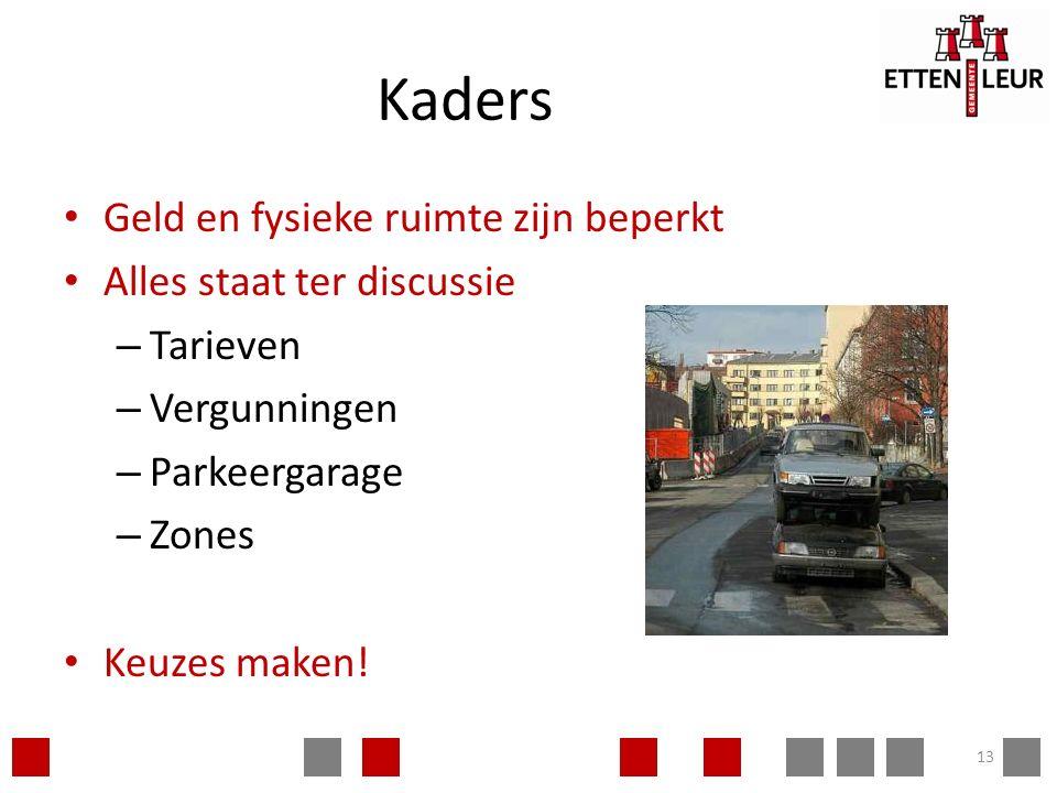 Kaders Geld en fysieke ruimte zijn beperkt Alles staat ter discussie – Tarieven – Vergunningen – Parkeergarage – Zones Keuzes maken! 13