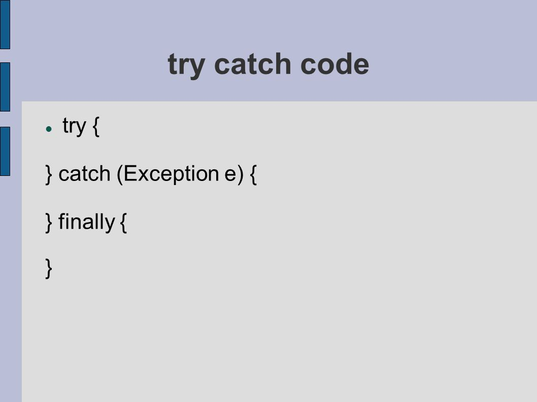 try catch code try { } catch (Exception e) { } finally { }