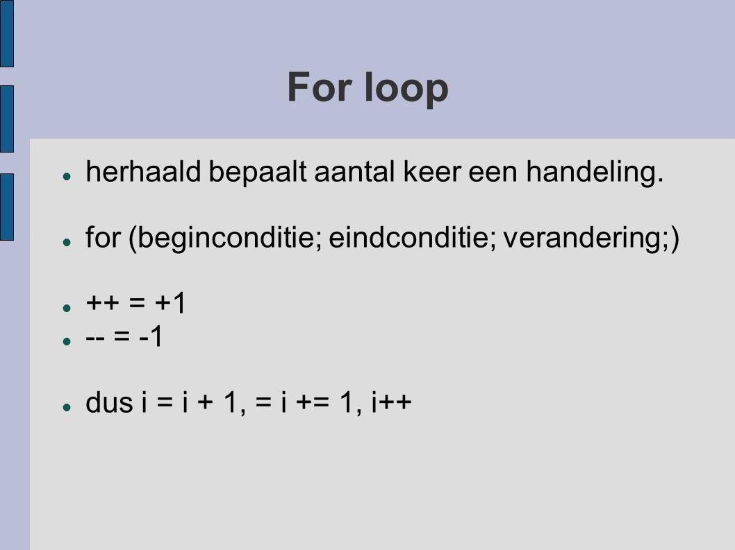 For loop herhaald bepaalt aantal keer een handeling.