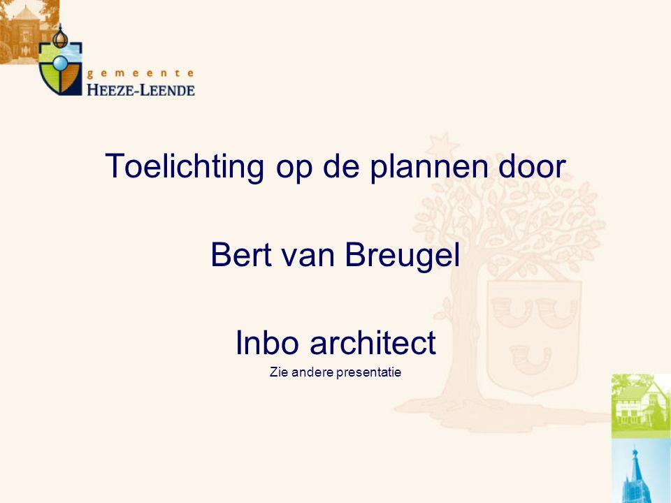 Toelichting op de plannen door Bert van Breugel Inbo architect Zie andere presentatie