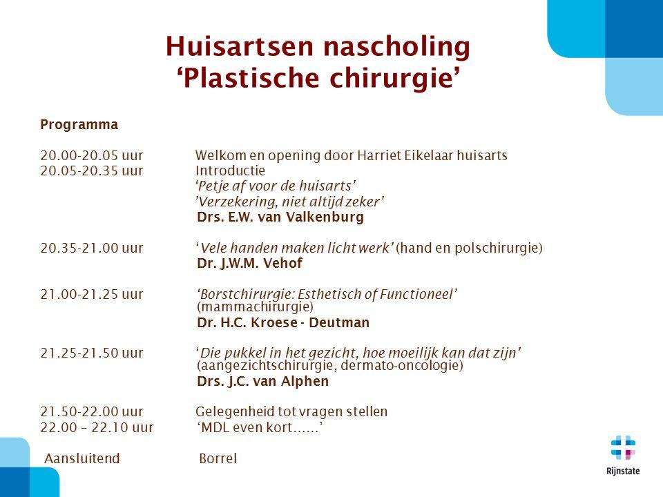 Huisartsen nascholing 'Plastische chirurgie' Programma 20.00-20.05 uur Welkom en opening door Harriet Eikelaar huisarts 20.05-20.35 uur Introductie 'Petje af voor de huisarts' 'Verzekering, niet altijd zeker' Drs.