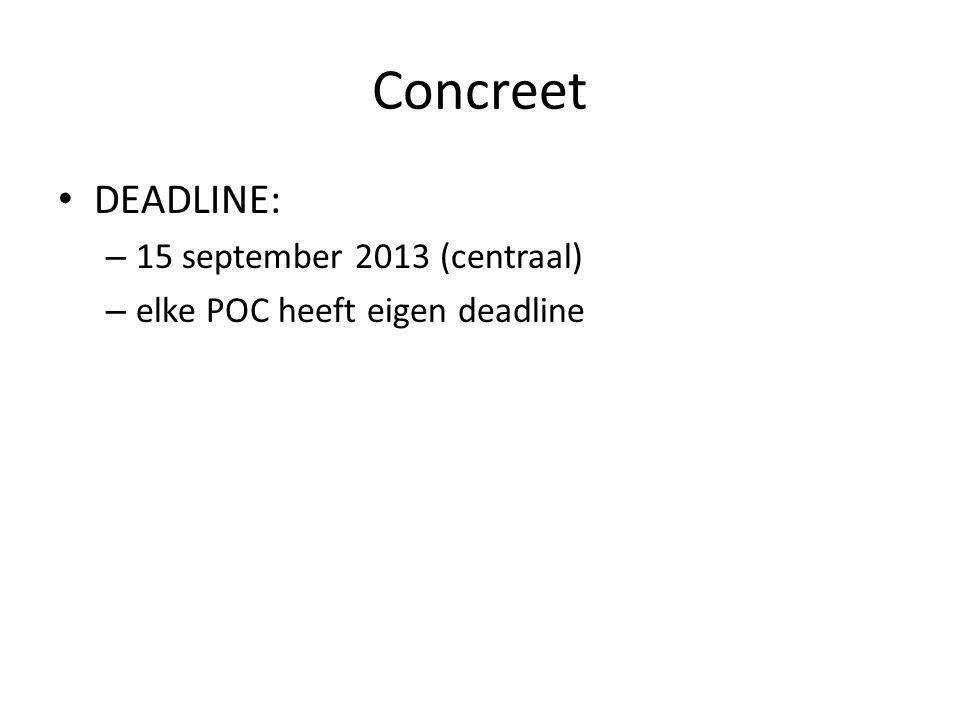 Concreet DEADLINE: – 15 september 2013 (centraal) – elke POC heeft eigen deadline