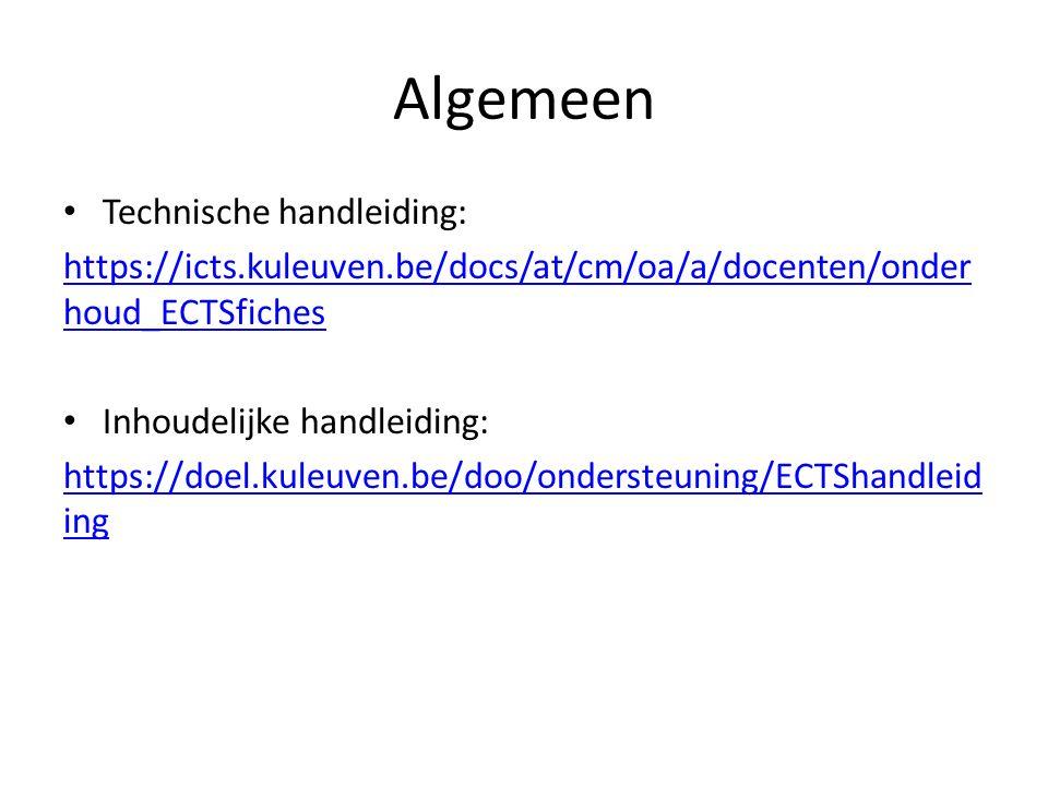 Algemeen Technische handleiding: https://icts.kuleuven.be/docs/at/cm/oa/a/docenten/onder houd_ECTSfiches Inhoudelijke handleiding: https://doel.kuleuv