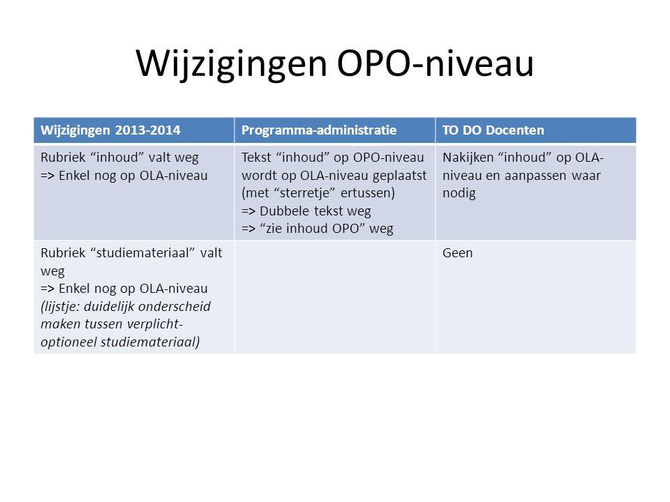 """Wijzigingen OPO-niveau Wijzigingen 2013-2014Programma-administratieTO DO Docenten Rubriek """"inhoud"""" valt weg => Enkel nog op OLA-niveau Tekst """"inhoud"""""""