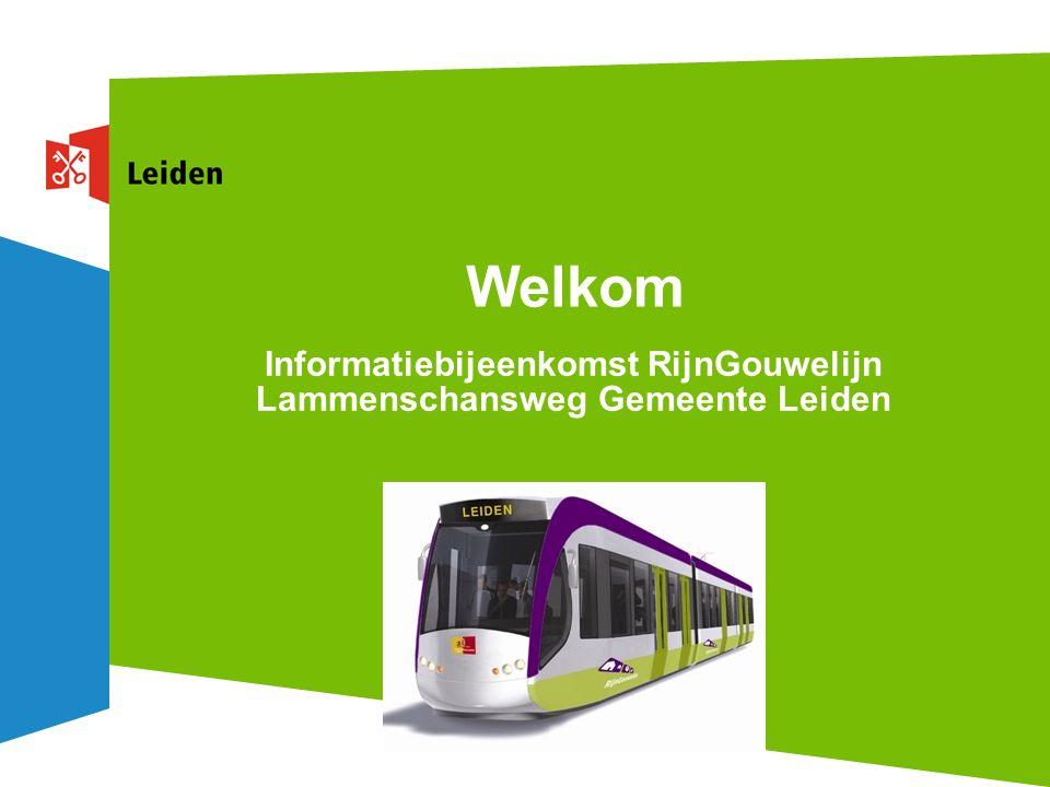 Welkom Informatiebijeenkomst RijnGouwelijn Lammenschansweg Gemeente Leiden
