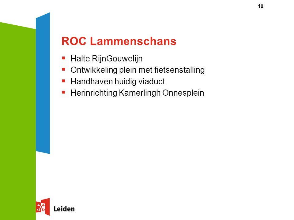 10 ROC Lammenschans  Halte RijnGouwelijn  Ontwikkeling plein met fietsenstalling  Handhaven huidig viaduct  Herinrichting Kamerlingh Onnesplein