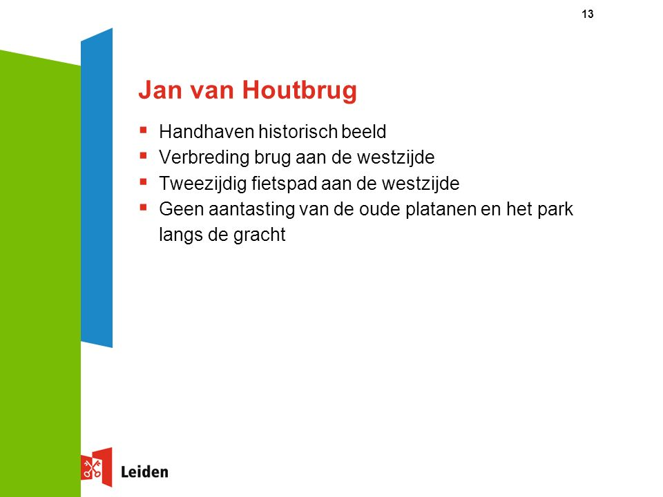 13 Jan van Houtbrug  Handhaven historisch beeld  Verbreding brug aan de westzijde  Tweezijdig fietspad aan de westzijde  Geen aantasting van de oude platanen en het park langs de gracht