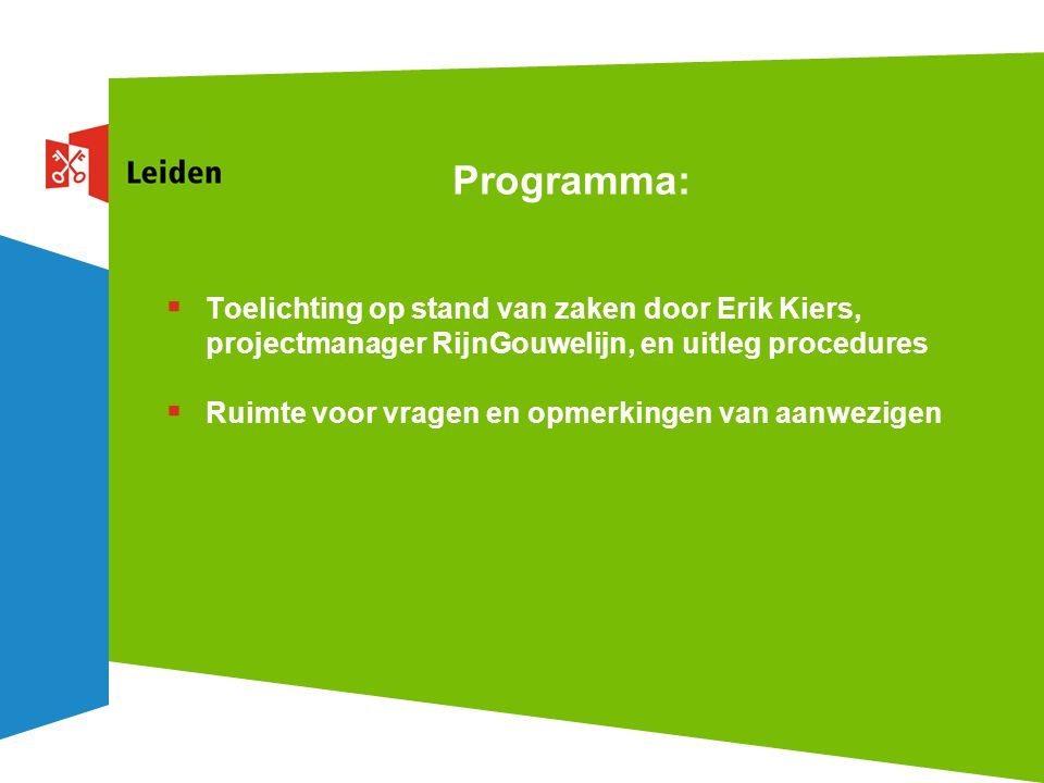 Programma:  Toelichting op stand van zaken door Erik Kiers, projectmanager RijnGouwelijn, en uitleg procedures  Ruimte voor vragen en opmerkingen van aanwezigen