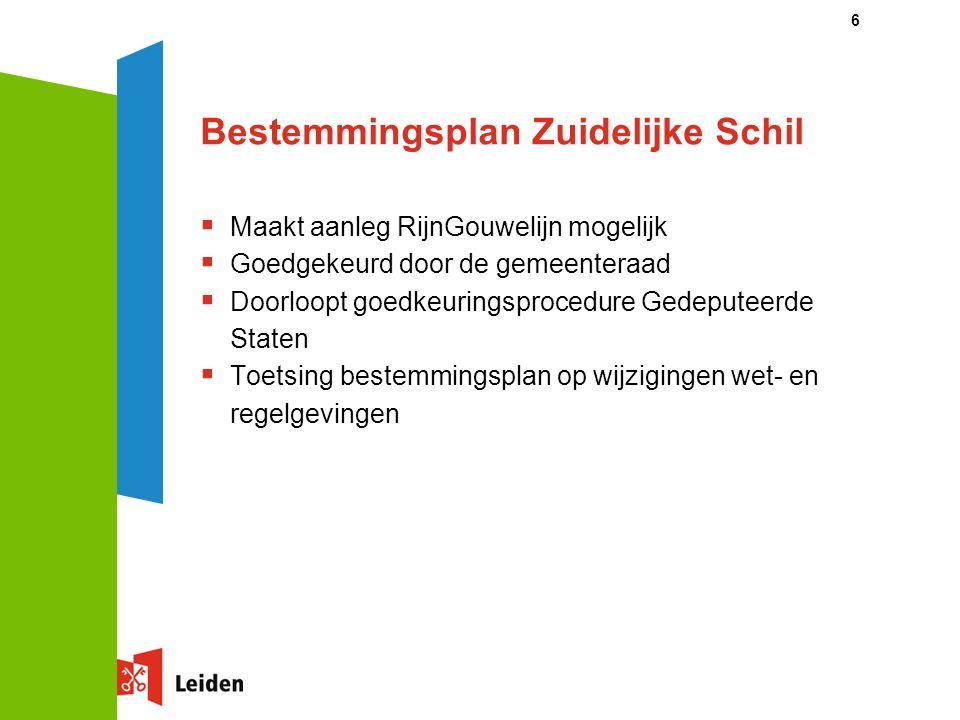 6 Bestemmingsplan Zuidelijke Schil  Maakt aanleg RijnGouwelijn mogelijk  Goedgekeurd door de gemeenteraad  Doorloopt goedkeuringsprocedure Gedeputeerde Staten  Toetsing bestemmingsplan op wijzigingen wet- en regelgevingen