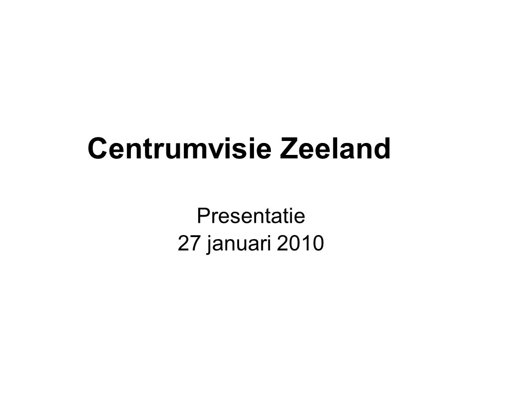 Centrumvisie Zeeland Presentatie 27 januari 2010