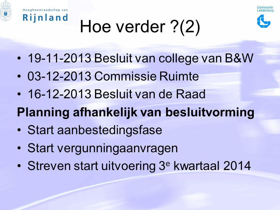 Hoe verder (2) 19-11-2013 Besluit van college van B&W 03-12-2013 Commissie Ruimte 16-12-2013 Besluit van de Raad Planning afhankelijk van besluitvorming Start aanbestedingsfase Start vergunningaanvragen Streven start uitvoering 3 e kwartaal 2014