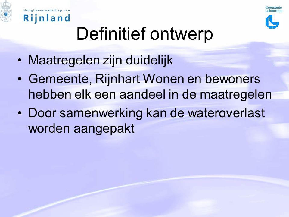 Definitief ontwerp Maatregelen zijn duidelijk Gemeente, Rijnhart Wonen en bewoners hebben elk een aandeel in de maatregelen Door samenwerking kan de wateroverlast worden aangepakt