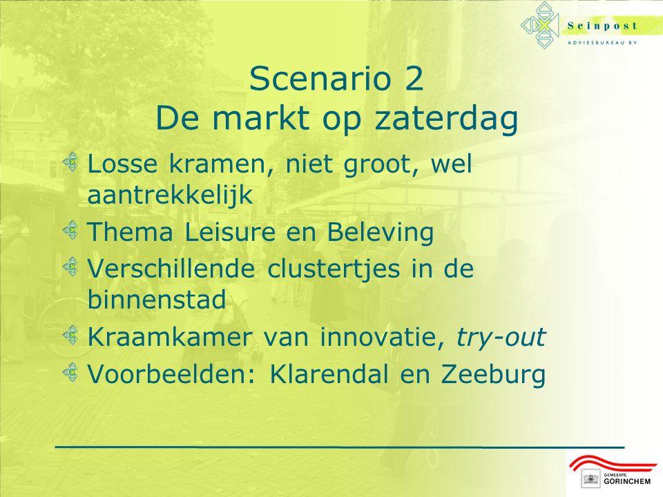 Scenario 2 De markt op zaterdag Losse kramen, niet groot, wel aantrekkelijk Thema Leisure en Beleving Verschillende clustertjes in de binnenstad Kraamkamer van innovatie, try-out Voorbeelden: Klarendal en Zeeburg