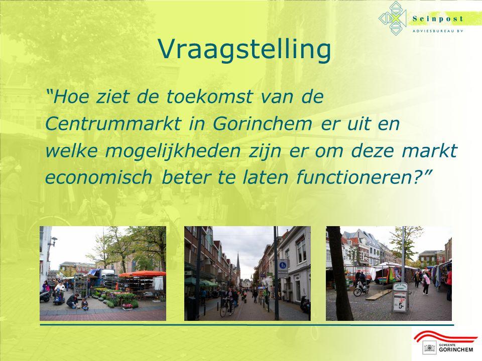 Vraagstelling Hoe ziet de toekomst van de Centrummarkt in Gorinchem er uit en welke mogelijkheden zijn er om deze markt economisch beter te laten functioneren