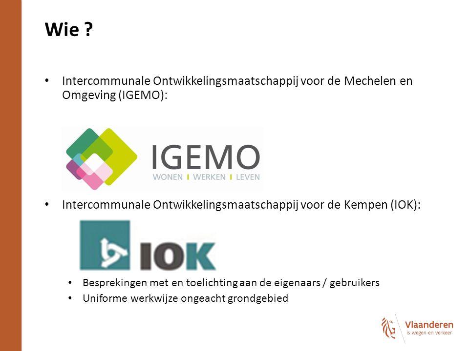 Intercommunale Ontwikkelingsmaatschappij voor de Mechelen en Omgeving (IGEMO): Intercommunale Ontwikkelingsmaatschappij voor de Kempen (IOK): Besprekingen met en toelichting aan de eigenaars / gebruikers Uniforme werkwijze ongeacht grondgebied Wie