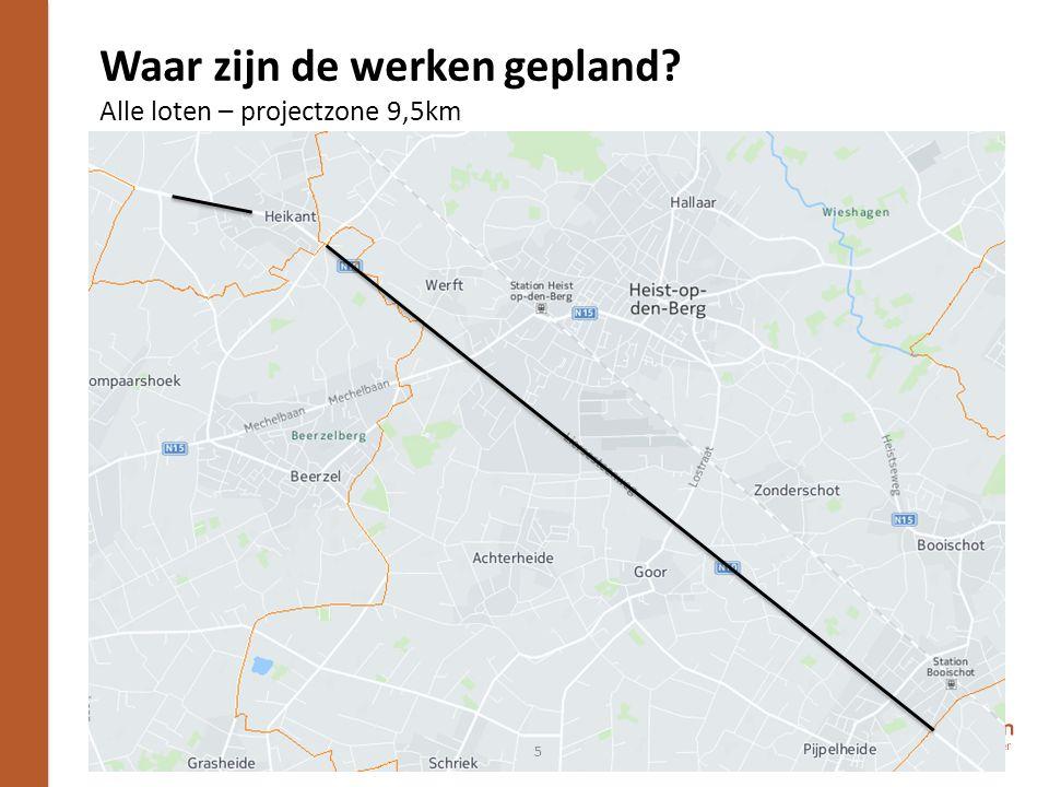 Waar zijn de werken gepland Alle loten – projectzone 9,5km 5