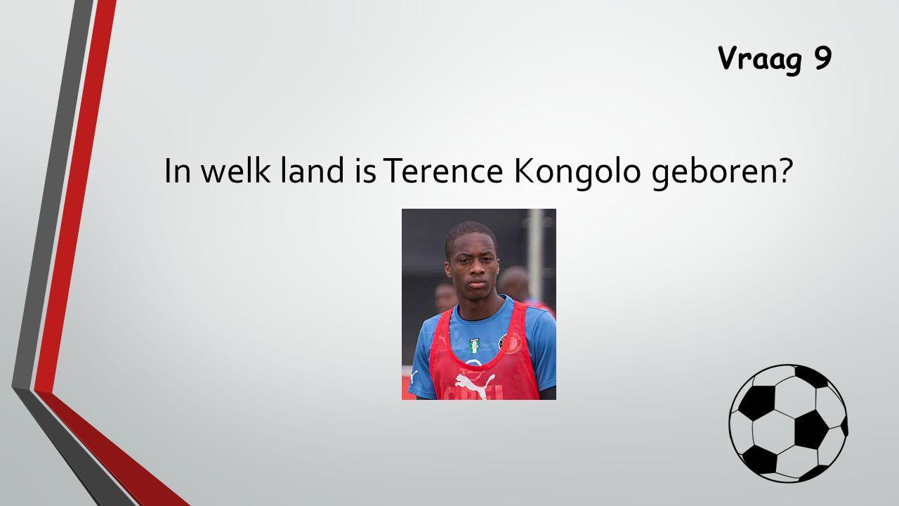 Vraag 9 In welk land is Terence Kongolo geboren