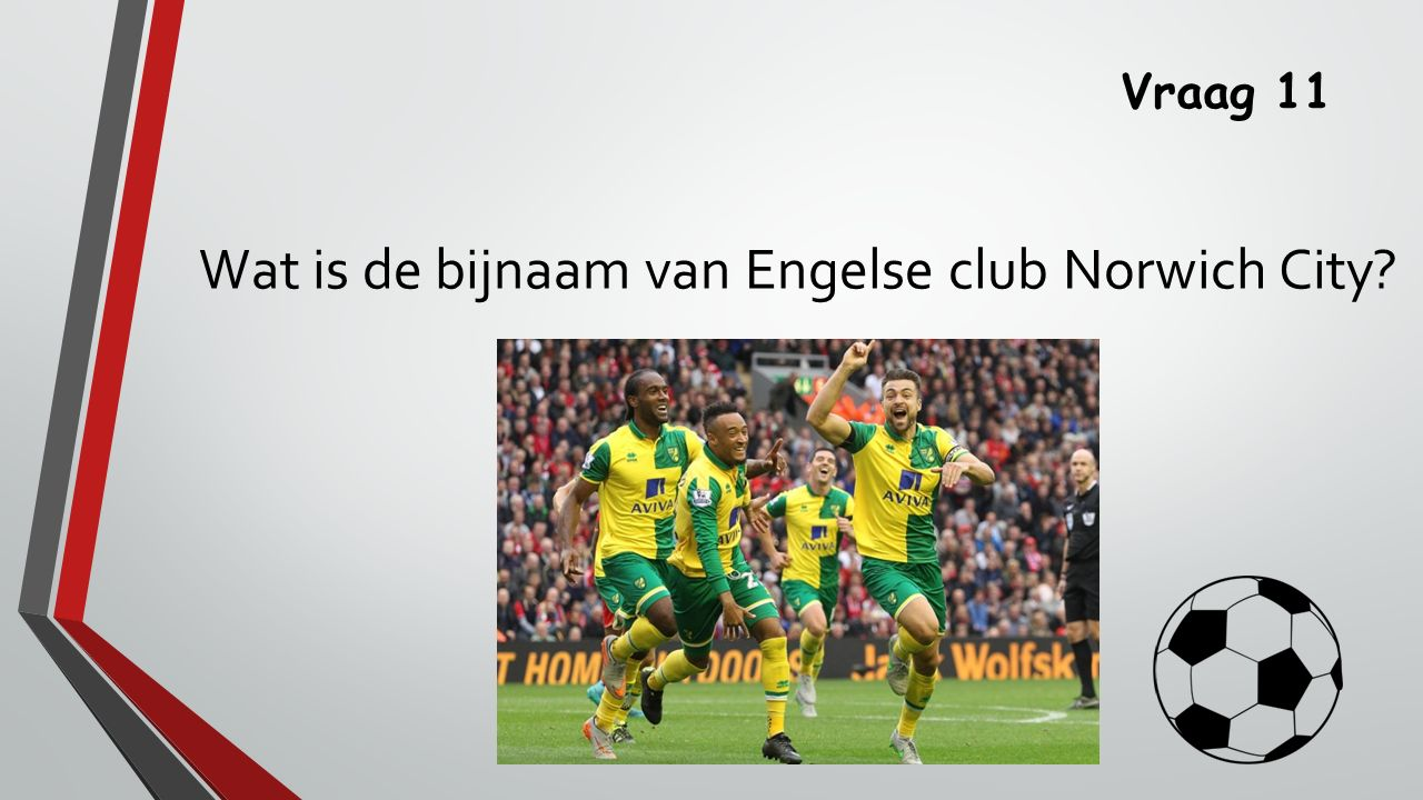 Vraag 11 Wat is de bijnaam van Engelse club Norwich City?