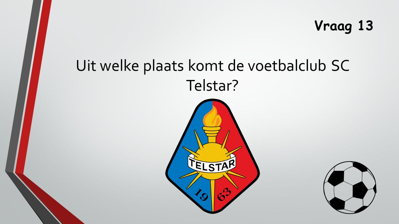 Vraag 13 Uit welke plaats komt de voetbalclub SC Telstar?