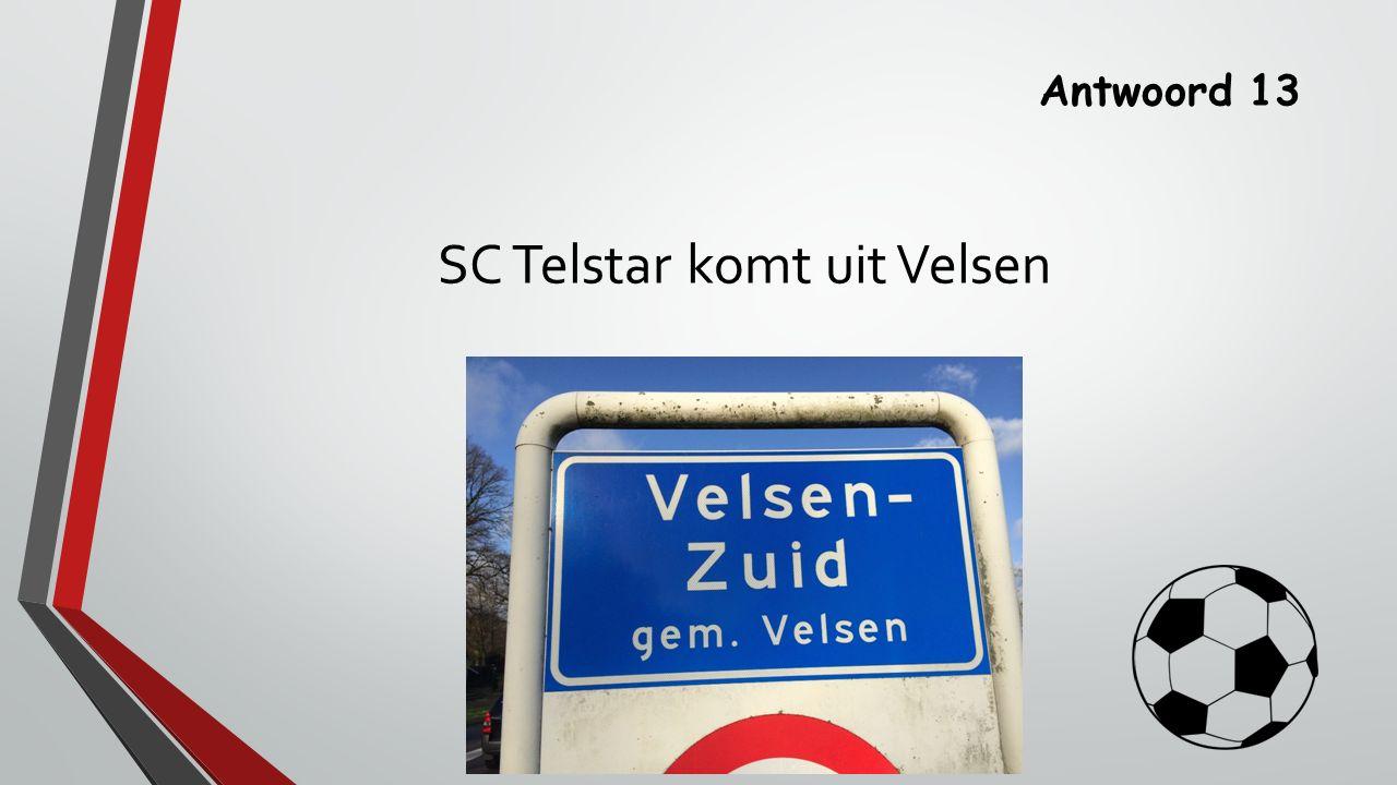 Antwoord 13 SC Telstar komt uit Velsen