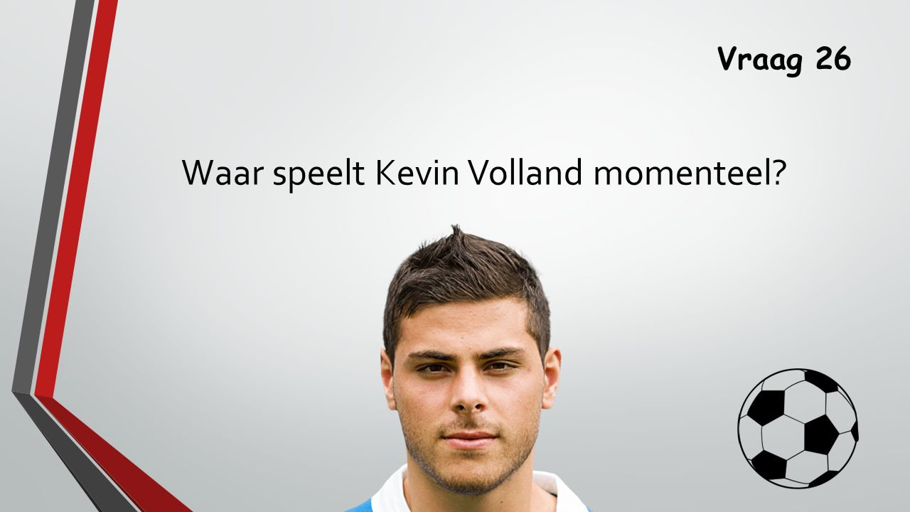 Vraag 26 Waar speelt Kevin Volland momenteel