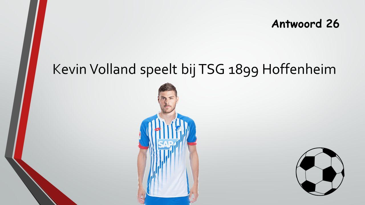 Antwoord 26 Kevin Volland speelt bij TSG 1899 Hoffenheim