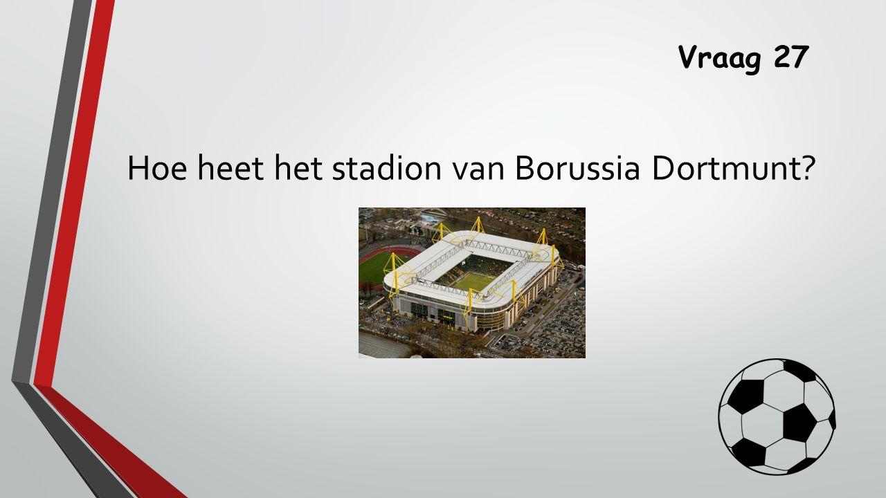 Vraag 27 Hoe heet het stadion van Borussia Dortmunt
