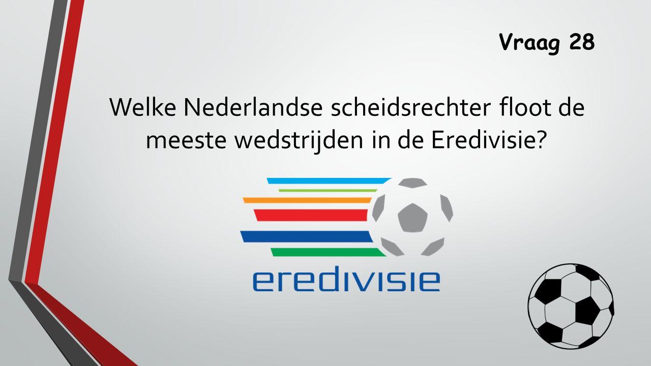 Vraag 28 Welke Nederlandse scheidsrechter floot de meeste wedstrijden in de Eredivisie