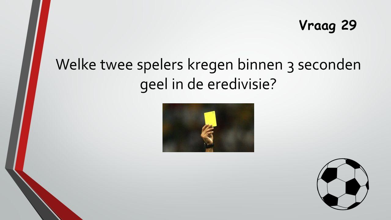 Vraag 29 Welke twee spelers kregen binnen 3 seconden geel in de eredivisie?