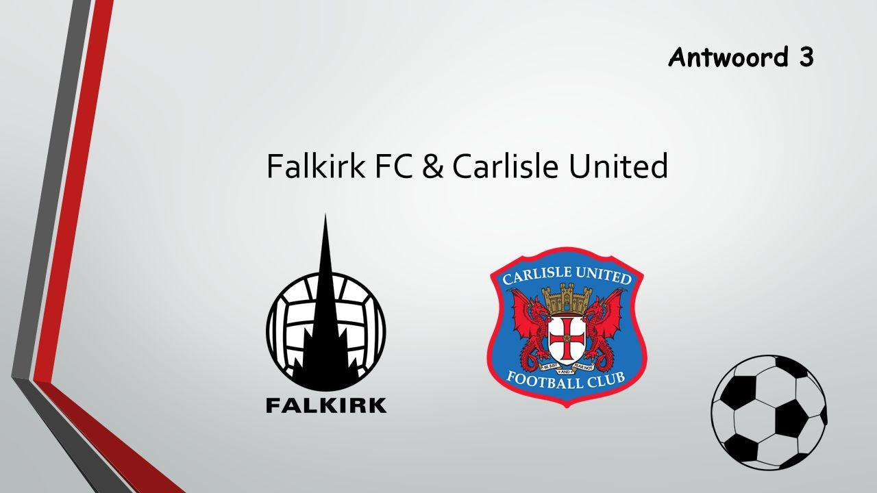 Antwoord 3 Falkirk FC & Carlisle United