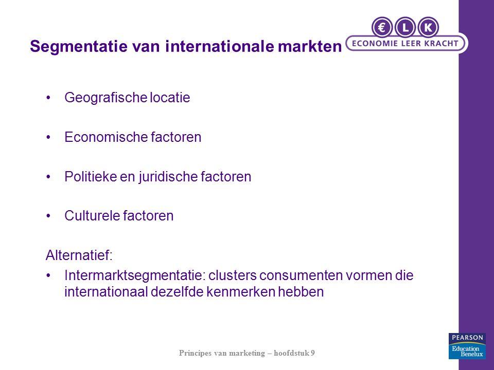 Segmentatie van internationale markten Geografische locatie Economische factoren Politieke en juridische factoren Culturele factoren Alternatief: Intermarktsegmentatie: clusters consumenten vormen die internationaal dezelfde kenmerken hebben Principes van marketing – hoofdstuk 9